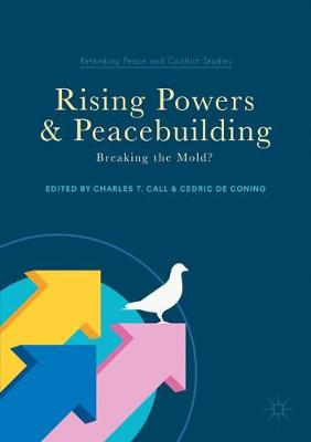 Rising Powers and Peacebuilding: Breaking the Mold? - Rethinking Peace and Conflict Studies (Paperback)