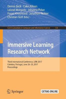 Immersive Learning Research Network: Third International Conference, iLRN 2017, Coimbra, Portugal, June 26-29, 2017. Proceedings - Communications in Computer and Information Science 725 (Paperback)