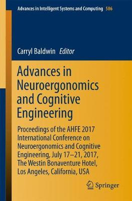 Advances in Neuroergonomics and Cognitive Engineering: Proceedings of the AHFE 2017 International Conference on Neuroergonomics and Cognitive Engineering, July 17-21, 2017, The Westin Bonaventure Hotel, Los Angeles, California, USA - Advances in Intelligent Systems and Computing 586 (Paperback)