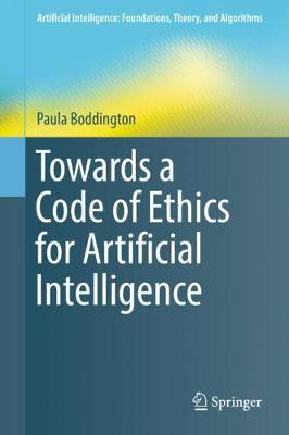 Towards a Code of Ethics for Artificial Intelligence - Artificial Intelligence: Foundations, Theory, and Algorithms (Hardback)