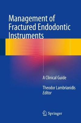 Management of Fractured Endodontic Instruments: A Clinical Guide (Hardback)