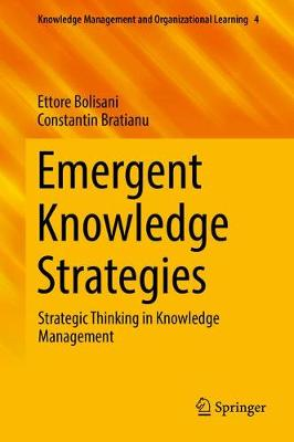 Emergent Knowledge Strategies: Strategic Thinking in Knowledge Management - Knowledge Management and Organizational Learning 4 (Hardback)