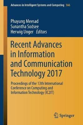 Recent Advances in Information and Communication Technology 2017: Proceedings of the 13th International Conference on Computing and Information Technology (IC2IT) - Advances in Intelligent Systems and Computing 566 (Paperback)