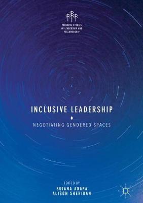 Inclusive Leadership: Negotiating Gendered Spaces - Palgrave Studies in Leadership and Followership (Hardback)