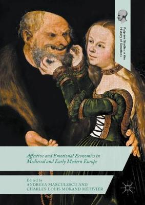 Affective and Emotional Economies in Medieval and Early Modern Europe - Palgrave Studies in the History of Emotions (Hardback)