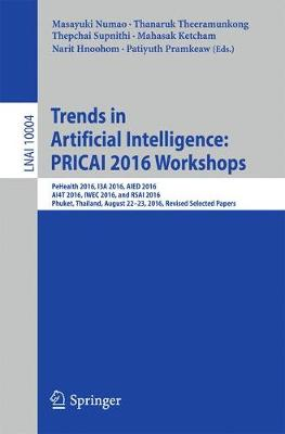 Trends in Artificial Intelligence: PRICAI 2016 Workshops: PeHealth 2016, I3A 2016, AIED 2016, AI4T 2016, IWEC 2016, and RSAI 2016, Phuket, Thailand, August 22-23, 2016, Revised Selected Papers - Lecture Notes in Computer Science 10004 (Paperback)