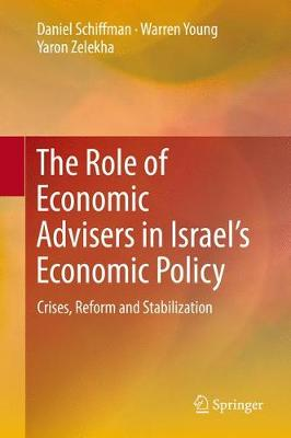 The Role of Economic Advisers in Israel's Economic Policy: Crises, Reform and Stabilization (Hardback)