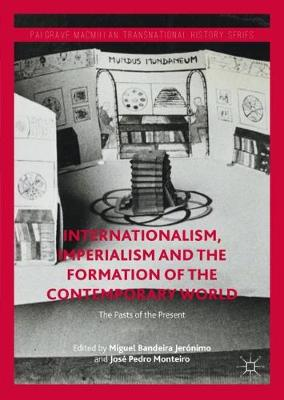 Internationalism, Imperialism and the Formation of the Contemporary World: The Pasts of the Present - Palgrave Macmillan Transnational History Series (Hardback)
