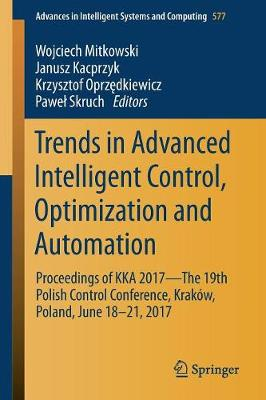 Trends in Advanced Intelligent Control, Optimization and Automation: Proceedings of KKA 2017-The 19th Polish Control Conference, Krakow, Poland, June 18-21, 2017 - Advances in Intelligent Systems and Computing 577 (Paperback)