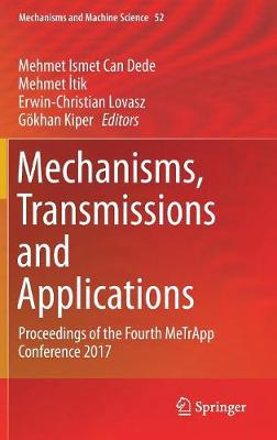 Mechanisms, Transmissions and Applications: Proceedings of the Fourth MeTrApp Conference 2017 - Mechanisms and Machine Science 52 (Hardback)