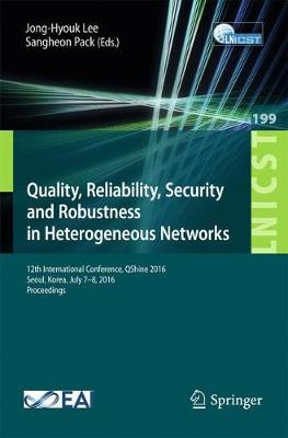 Quality, Reliability, Security and Robustness in Heterogeneous Networks: 12th International Conference, QShine 2016, Seoul, Korea, July 7-8, 2016, Proceedings - Lecture Notes of the Institute for Computer Sciences, Social Informatics and Telecommunications Engineering 199 (Paperback)