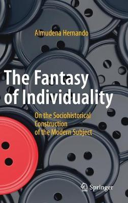 The Fantasy of Individuality: On the Sociohistorical Construction of the Modern Subject (Hardback)