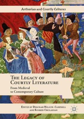 The Legacy of Courtly Literature: From Medieval to Contemporary Culture - Arthurian and Courtly Cultures (Hardback)