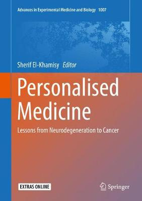 Personalised Medicine: Lessons from Neurodegeneration to Cancer - Advances in Experimental Medicine and Biology 1007 (Hardback)