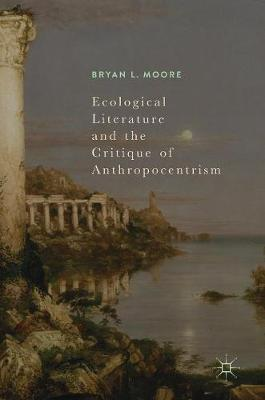 Ecological Literature and the Critique of Anthropocentrism (Hardback)