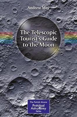 The Telescopic Tourist's Guide to the Moon - The Patrick Moore Practical Astronomy Series (Paperback)