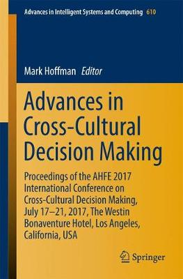 Advances in Cross-Cultural Decision Making: Proceedings of the AHFE 2017 International Conference on Cross-Cultural Decision Making, July 17-21, 2017, The Westin Bonaventure Hotel, Los Angeles, California, USA - Advances in Intelligent Systems and Computing 610 (Paperback)
