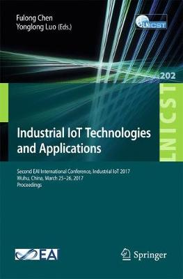 Industrial IoT Technologies and Applications: Second EAI International Conference, Industrial IoT 2017, Wuhu, China, March 25-26, 2017, Proceedings - Lecture Notes of the Institute for Computer Sciences, Social Informatics and Telecommunications Engineering 202 (Paperback)