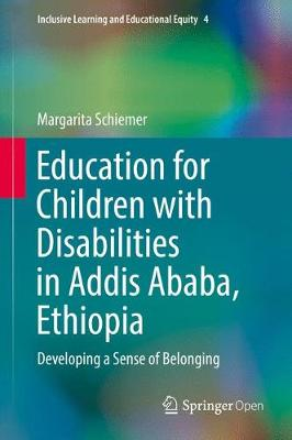 Education for Children with Disabilities in Addis Ababa, Ethiopia: Developing a Sense of Belonging - Inclusive Learning and Educational Equity 4 (Hardback)