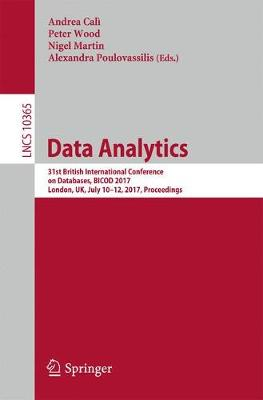 Data Analytics: 31st British International Conference on Databases, BICOD 2017, London, UK, July 10-12, 2017, Proceedings - Information Systems and Applications, incl. Internet/Web, and HCI 10365 (Paperback)