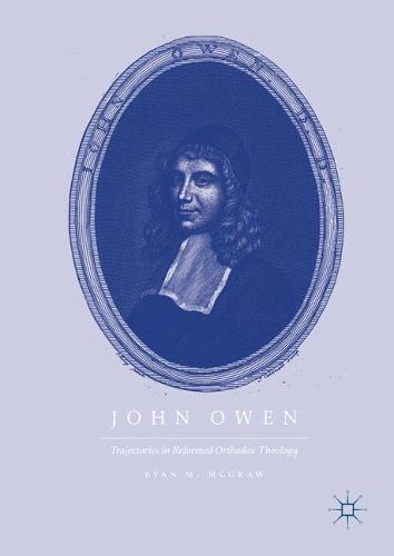 John Owen: Trajectories in Reformed Orthodox Theology (Hardback)
