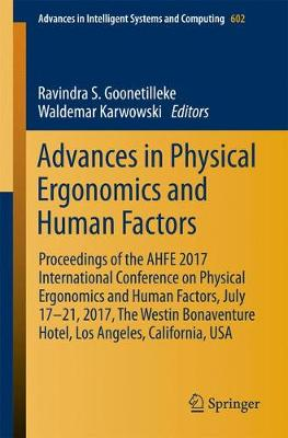 Advances in Physical Ergonomics and Human Factors: Proceedings of the AHFE 2017 International Conference on Physical Ergonomics and Human Factors, July 17-21, 2017, The Westin Bonaventure Hotel, Los Angeles, California, USA - Advances in Intelligent Systems and Computing 602 (Paperback)