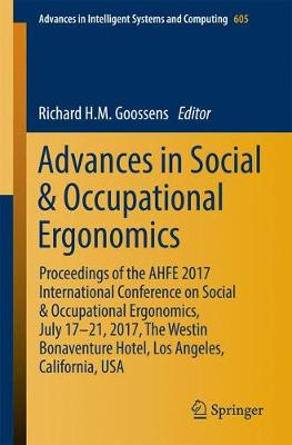 Advances in Social & Occupational Ergonomics: Proceedings of the AHFE 2017 International Conference on Social & Occupational Ergonomics, July 17-21, 2017, The Westin Bonaventure Hotel, Los Angeles, California, USA - Advances in Intelligent Systems and Computing 605 (Paperback)