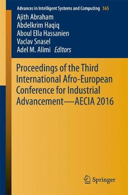 Proceedings of the Third International Afro-European Conference for Industrial Advancement - AECIA 2016 - Advances in Intelligent Systems and Computing 565 (Paperback)