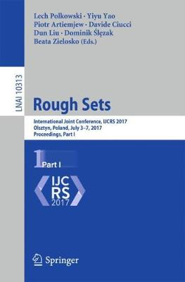 Rough Sets: International Joint Conference, IJCRS 2017, Olsztyn, Poland, July 3-7, 2017, Proceedings, Part I - Lecture Notes in Artificial Intelligence 10313 (Paperback)