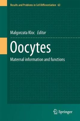 Oocytes: Maternal Information and Functions - Results and Problems in Cell Differentiation 63 (Hardback)