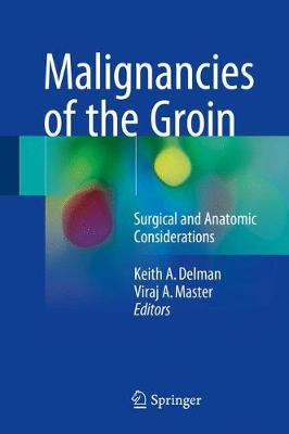 Malignancies of the Groin: Surgical and Anatomic Considerations (Hardback)