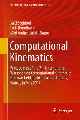 Computational Kinematics: Proceedings of the 7th International Workshop on Computational Kinematics that was held at Futuroscope-Poitiers, France, in May 2017 - Mechanisms and Machine Science 50 (Hardback)