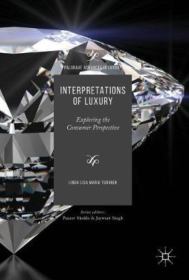 Interpretations of Luxury: Exploring the Consumer Perspective - Palgrave Advances in Luxury (Hardback)