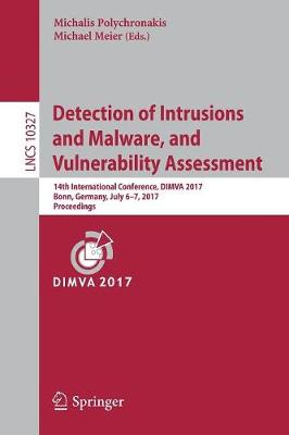 Detection of Intrusions and Malware, and Vulnerability Assessment: 14th International Conference, DIMVA 2017, Bonn, Germany, July 6-7, 2017, Proceedings - Security and Cryptology 10327 (Paperback)