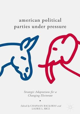 American Political Parties Under Pressure: Strategic Adaptations for a Changing Electorate (Hardback)