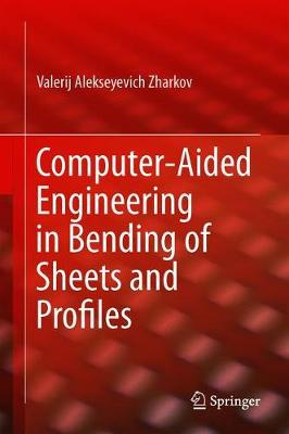 Computer-Aided Engineering in Bending of Sheets and Profiles (Hardback)