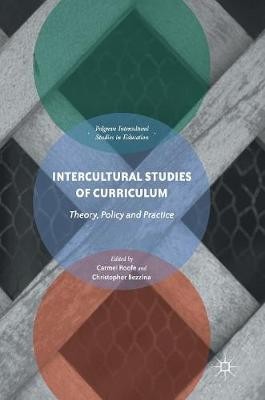 Intercultural Studies of Curriculum: Theory, Policy and Practice - Intercultural Studies in Education (Hardback)