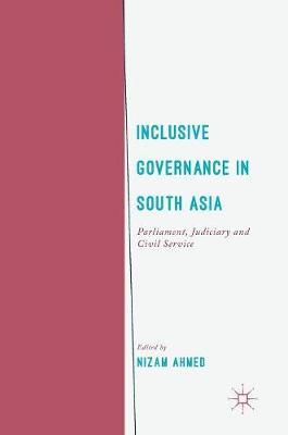 Inclusive Governance in South Asia: Parliament, Judiciary and Civil Service (Hardback)