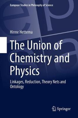 The Union of Chemistry and Physics: Linkages, Reduction, Theory Nets and Ontology - European Studies in Philosophy of Science 7 (Hardback)