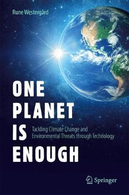 One Planet Is Enough: Tackling Climate Change and Environmental Threats through Technology (Hardback)