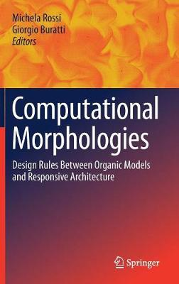 Computational Morphologies: Design Rules Between Organic Models and Responsive Architecture (Hardback)