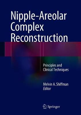 Nipple-Areolar Complex Reconstruction: Principles and Clinical Techniques (Hardback)
