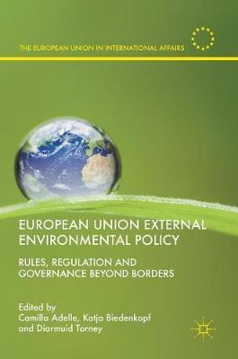 European Union External Environmental Policy: Rules, Regulation and Governance Beyond Borders - The European Union in International Affairs (Hardback)