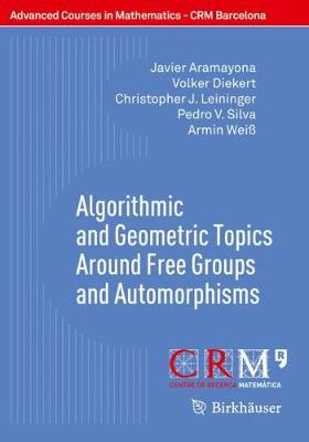 Algorithmic and Geometric Topics Around Free Groups and Automorphisms - Advanced Courses in Mathematics - CRM Barcelona (Paperback)