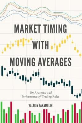 Market Timing with Moving Averages: The Anatomy and Performance of Trading Rules - New Developments in Quantitative Trading and Investment (Hardback)