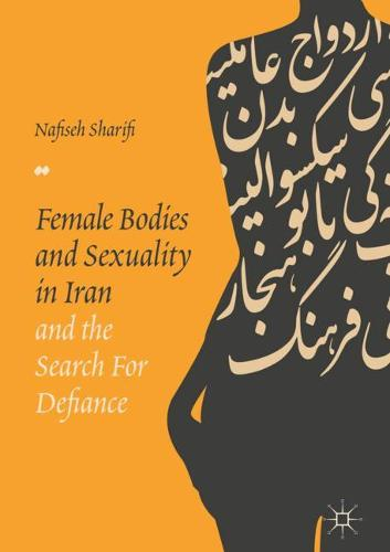 Female Bodies and Sexuality in Iran and the Search for Defiance (Hardback)
