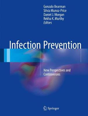 Infection Prevention: New Perspectives and Controversies (Hardback)
