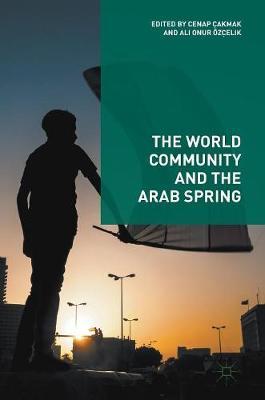 The World Community and the Arab Spring (Hardback)