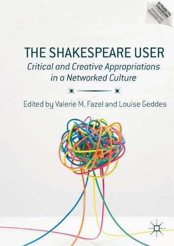 The Shakespeare User: Critical and Creative Appropriations in a Networked Culture - Reproducing Shakespeare (Hardback)