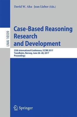 Case-Based Reasoning Research and Development: 25th International Conference, ICCBR 2017, Trondheim, Norway, June 26-28, 2017, Proceedings - Lecture Notes in Computer Science 10339 (Paperback)